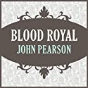 Blood Royal (       UNABRIDGED) by John Pearson Narrated by Jay Rodan