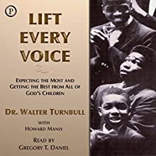 Lift Every Voice: Expecting the Most and Getting the Best from All of God's Children Audiobook by Walter Turnbull, Howard Manly Narrated by Gregory T. Daniel