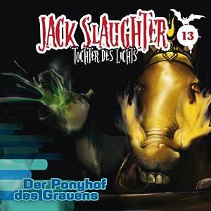 Der Ponyhof des Grauens (Jack Slaughter - Tochter des Lichts 13) Hörspiel