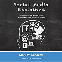 Social Media Explained: Untangling the World's Most Misunderstood Business Trend (       UNABRIDGED) by Mark W. Schaefer Narrated by Mark W. Schaefer