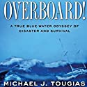 Overboard!: A True Bluewater Odyssey of Disaster and Survival Audiobook by Michael J. Tougias Narrated by Malcolm Hillgartner