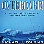 Overboard!: A True Bluewater Odyssey of Disaster and Survival | [Michael J. Tougias]