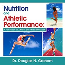 Nutrition and Athletic Performance (       UNABRIDGED) by Douglas N. Graham Narrated by Brett Barry
