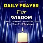 Daily Prayer for Wisdom: Powerful Daily Prayer to Reveal God's Power and Strength in Your Life Hörbuch von Jerry West Gesprochen von: David Deighton