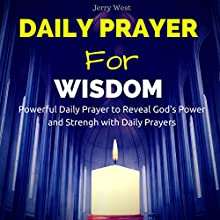 Daily Prayer for Wisdom: Powerful Daily Prayer to Reveal God's Power and Strength in Your Life Audiobook by Jerry West Narrated by David Deighton