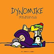 Dynomike: Friendsgiving | Livre audio Auteur(s) : Frankie B. Rabbit Narrateur(s) : Lyndsay Vitale
