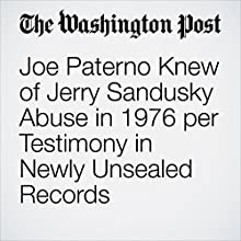 Joe Paterno Knew of Jerry Sandusky Abuse in 1976 per Testimony in Newly Unsealed Records Other by Will Hobson, Cindy Boren Narrated by Sam Scholl