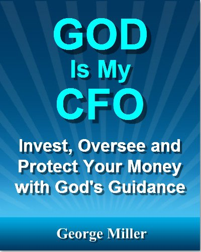 GOD Is My CFO... Invest, Oversee and Protect Your Money with God's Guidance
