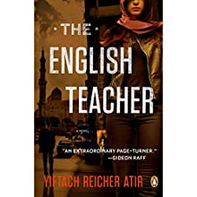 The English Teacher: A Novel Audiobook by Yiftach Reicher Atir Narrated by Charlotte Albanna