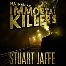 Immortal Killers: Nathan K, Book 1 | Livre audio Auteur(s) : Stuart Jaffe Narrateur(s) : Stuart Jaffe