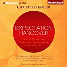 Expectation Hangover: Overcoming Disappointment in Work, Love, and Life (       UNABRIDGED) by Christine Hassler Narrated by Christina Traister