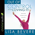 Out of Control and Loving It: Giving God Complete Control of Your Life | Lisa Bevere