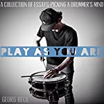 Play as You Are: A Collection of Essays - Picking a Drummer's Mind | Georg Beck