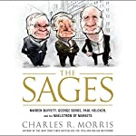 Sages: Warren Buffett, George Soros, Paul Volcker, and the Maelstrom of Markets | Charles R. Morris