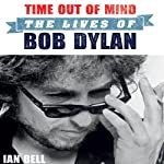Time Out of Mind: The Lives of Bob Dylan | Ian Bell