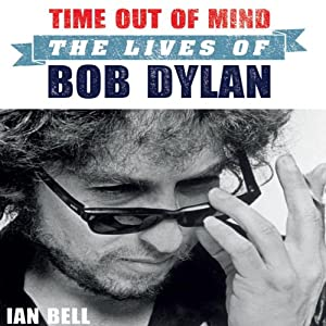 Time Out of Mind: The Lives of Bob Dylan | [Ian Bell]