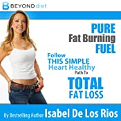 Pure Fat Burning Fuel: Follow This Simple, Heart Healthy Path to Total Fat Loss, The Beyond Diet Audiobook