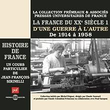 La France du XXe siècle: D'une guerre à l'autre, de 1914 à 1958 (Histoire de France 7) Discours Auteur(s) : Jean-François Sirinelli Narrateur(s) : Jean-François Sirinelli