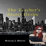The Teacher's Secret Desire: A Little Red BDSM Fantasy Volume 1   Rowan J. Rivers