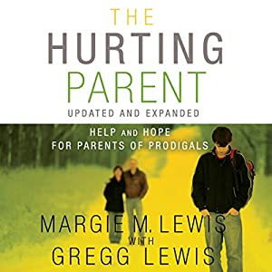 The Hurting Parent: Help for Parents of Prodigal Sons and Daughters | [Margie M. Lewis, Gregg Lewis]