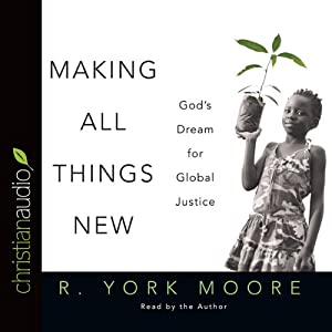 Making All Things New: God's Dream for Global Justice | [R. York Moore]