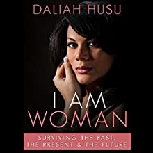 I Am Woman: Surviving the Past, the Present, & the Future Audiobook by Daliah Husu Narrated by B. A. Washington