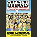 Why We're Liberals: A Political Handbook for Post-Bush America Audiobook by Eric Alterman Narrated by Malcolm Hillgartner