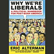 Why We're Liberals: A Political Handbook for Post-Bush America | [Eric Alterman]