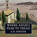 Where Angels Fear to Tread (       UNABRIDGED) by E. M. Forster Narrated by Edward Petherbridge