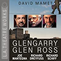 Glengarry Glen Ross  by David Mamet Narrated by Gordon Clapp, Kyle Colerider-Krugh, Richard Dreyfuss, John Getz, Joe Mantegna, Richard Schiff, Josh Stamberg