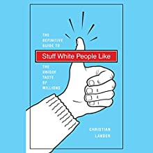 Stuff White People Like: The Definitive Guide to the Unique Taste of Millions Audiobook by Christian Lander Narrated by Victor Bevine