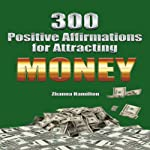 300 Positive Affirmations for Attracting Money: Live Smarter Series | Zhanna Hamilton