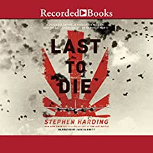 The Last to Die: A Forgotten Bomber and the Final Air Combat of World War II (       UNABRIDGED) by Stephen Harding Narrated by Jack Garrett