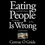 Eating People Is Wrong, and Other Essays on Famine, Its Past, and Its Future | Cormac Ó Gráda