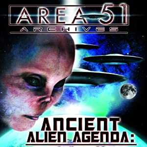Ancient Alien Agenda: Aliens and UFOs from the Area 51 Archives Radio/TV Program