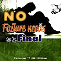 No Failure Needs to Be Final!: A Message of Hope and Encouragement for All Believers Audiobook by Zacharias Tanee Fomum Narrated by William Crockett