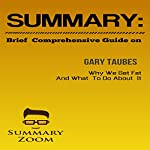 Brief Comprehensive Guide of Gary Taube's Why We Get Fat and What We Can Do About It |  Summary Zoom