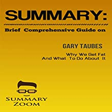 Brief Comprehensive Guide of Gary Taube's Why We Get Fat and What We Can Do About It Audiobook by  Summary Zoom Narrated by Doron Alon