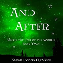 And After: Until the End of the World, Book 2 (       UNABRIDGED) by Sarah Lyons Fleming Narrated by Julia Whelan