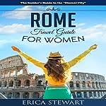 Rome: Travel Guide for Women   Erica Stewart