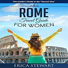 Rome: Travel Guide for Women | Livre audio Auteur(s) : Erica Stewart Narrateur(s) : Eva R. Marienchild