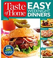 Taste of Home EASY WEEKNIGHT DINNERS: 316 FAMILY FAVORITES! AN ENTREE FOR EVERY WEEKNIGHT OF THE YEAR!