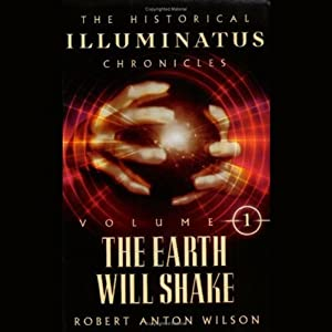 The Earth Will Shake: The Historical Illuminatus Chronicles Vol. I | [Robert Anton Wilson]