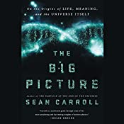 The Big Picture: On the Origins of Life, Meaning, and the Universe Itself | [Sean Carroll]