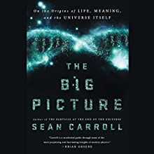 The Big Picture: On the Origins of Life, Meaning, and the Universe Itself | Livre audio Auteur(s) : Sean Carroll Narrateur(s) : Sean Carroll