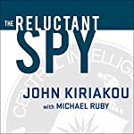 The Reluctant Spy: My Secret Life in the CIA's War on Terror | John Kiriakou,Michael Ruby