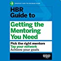 HBR Guide to Getting the Mentoring You Need (       UNABRIDGED) by Harvard Business Review Narrated by Jonathan Yen