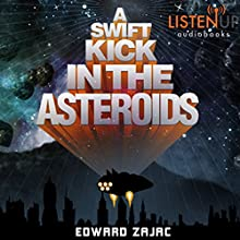 A Swift Kick in the Asteroids (       UNABRIDGED) by Edward Zajac Narrated by Nicholas Tecosky