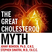The Great Cholesterol Myth: Why Lowering Your Cholesterol Won't Prevent Heart Disease - and the Statin-Free Plan That Will (       UNABRIDGED) by Stephen T. Sinatra, Jonny Bowden Narrated by George K. Wilson