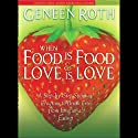 When Food is Food & Love is Love: A Step-by-Step Spiritual Program to Break Free from Emotional Eating  by Geneen Roth Narrated by Geneen Roth